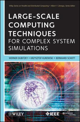 Large-Scale Computing Techniques for Complex System Simulations - Dubitzky, Werner, and Kurowski, Krzysztof, and Schott, Bernard