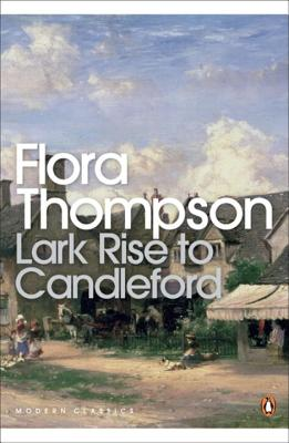 Lark Rise to Candleford: A Trilogy - Thompson, Flora, and Massingham, H. J. (Introduction by), and Mabey, Richard (Introduction by)