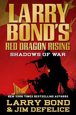 Larry Bond's Red Dragon Rising: Shadows of War - Bond, Larry, and DeFelice, Jim