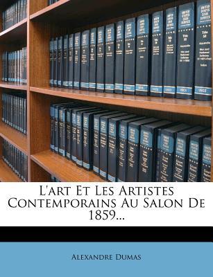 L'Art Et Les Artistes Contemporains Au Salon de 1859 - Dumas, Alexandre