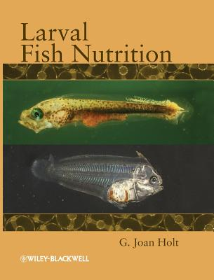 Larval Fish Nutrition - Holt, G. Joan