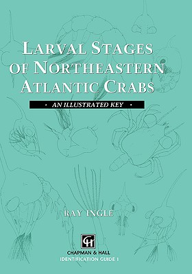Larval Stages of Northeastern Atlantic Crabs: An Illustrated Key - Ingle, R