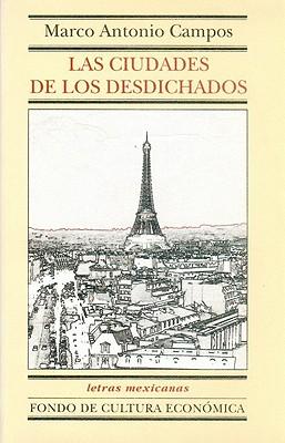 Las Ciudades de Los Desdichados - Campos, Marco Antonio