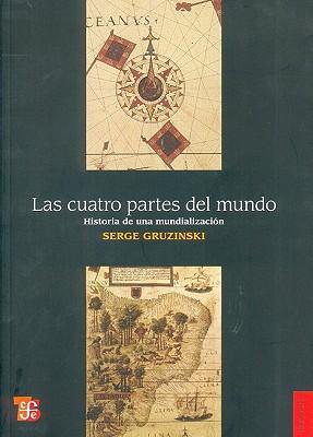 Las Cuatro Partes del Mundo: Historia de una Mundializacion - Gruzinski, Serge