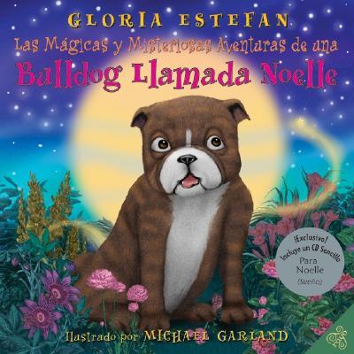 Las Magicas y Misteriosas Aventuras de una Bulldog Llamada Noelle - Estefan, Gloria, and Garland, Michael