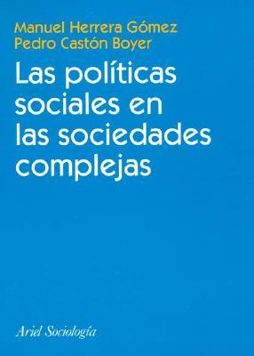 Las Polc?ticas Sociales En Las Sociedades Complejas - Boyer, Pedro Caston, and Herrera Gomez, Manuel