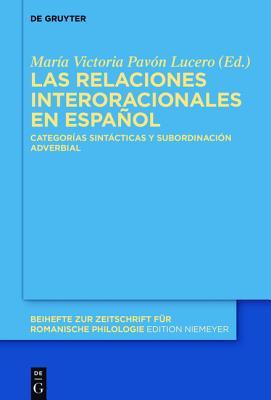 Las Relaciones Interoracionales En Espanol: Categorias Sintacticas y Subordinacion Adverbial - Pavon Lucero, Maria Victoria (Editor)