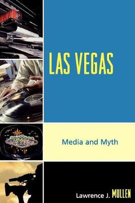 Las Vegas: Media and Myth - Mullen, Lawrence J