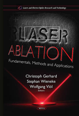 Laser Ablation: Fundamentals, Methods and Applications - Gerhard, Christoph (Editor), and Wieneke, Stephan (Editor), and Viol, Wolfgang (Editor)