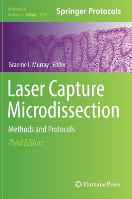 Laser Capture Microdissection: Methods and Protocols - Murray, Graeme I. (Editor)