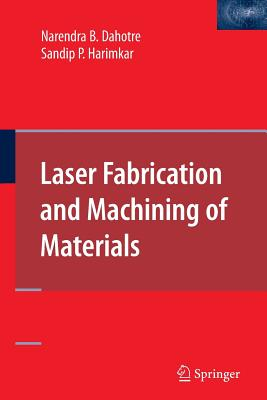 Laser Fabrication and Machining of Materials - Dahotre, Narendra B