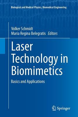 Laser Technology in Biomimetics: Basics and Applications - Schmidt, Volker (Editor), and Belegratis, Maria Regina (Editor)