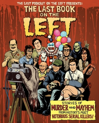 Last Book on the Left: Stories of Murder and Mayhem from History's Most Notorious Serial Killers - Kissel, Ben