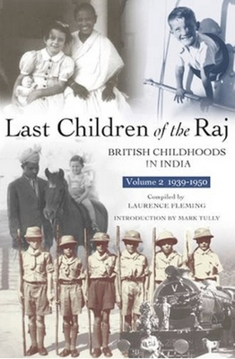 Last Children Of The Raj, Volume 2 (1939-1950): British Childhoods in India - Fleming, Laurence (Compiled by), and Tully, Mark (Introduction by)