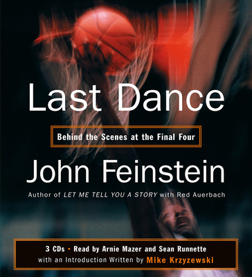 Last Dance: Behind the Scenes at the Final Four - Feinstein, John, and Mazer, Arnie (Read by), and Runnette, Sean (Read by)
