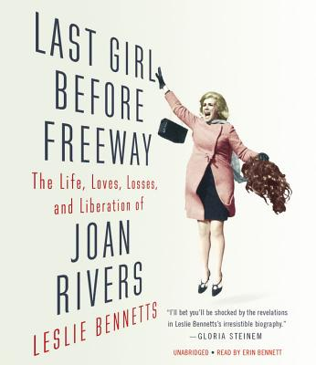 Last Girl Before Freeway: The Life, Loves, Losses, and Liberation of Joan Rivers - Bennett, Erin (Read by), and Bennetts, Leslie