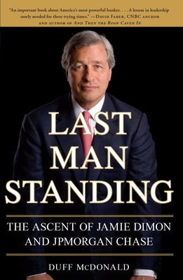 Last Man Standing: The Ascent of Jamie Dimon and JPMorgan Chase - McDonald, Duff