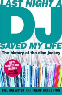Last Night a DJ Saved My Life (updated): The History of the Disc Jockey - Brewster, Bill, and Broughton, Frank