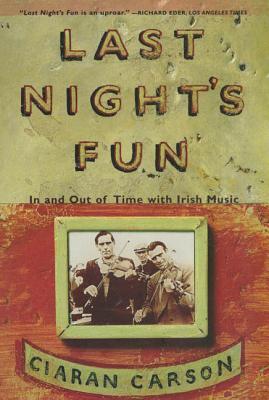 Last Night's Fun: A Book about Irish Traditional Music - Carson, Ciaran