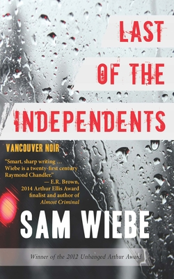 Last of the Independents: Vancouver Noir - Wiebe, Sam
