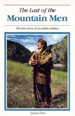 Last of the Mountain Men: The True Story of an Idaho Solitary - Hart, Sylvan, and Peterson, Harold