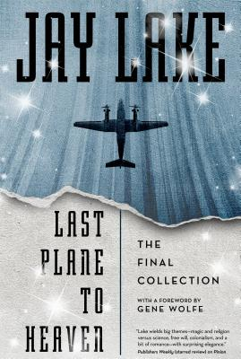Last Plane to Heaven: The Final Collection - Lake, Jay, and Wolfe, Gene (Foreword by)
