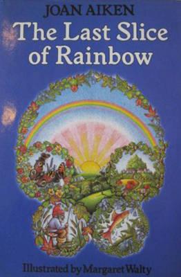 Last Slice of Rainbow - Aiken, Joan
