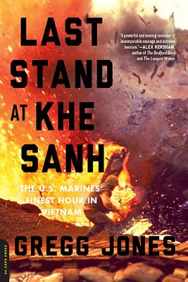 Last Stand at Khe Sanh: The U.S. Marines' Finest Hour in Vietnam - Jones, Gregg R.