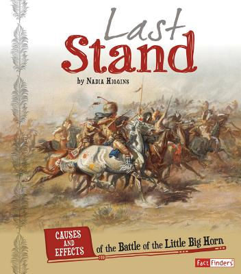 Last Stand: Causes and Effects of the Battle of the Little Bighorn - Higgins, Nadia