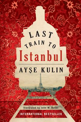 Last Train to Istanbul - Kulin, Ay_e, and Baker, John W (Translated by)