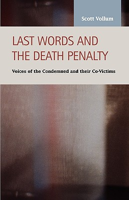 Last Words and the Death Penalty: Voices of the Condemned and Their Co-Victims - Vollum, Scott