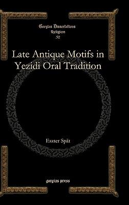 Late Antique Motifs in Yezidi Oral Tradition - Spat, Eszter