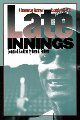 Late Innings: A Documentary History of Baseball, 1945-1972 - Sullivan, Dean A (Compiled by)