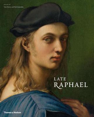 Late Raphael - Henry, Tom (Editor), and Joannides, Paul, Mr. (Editor)