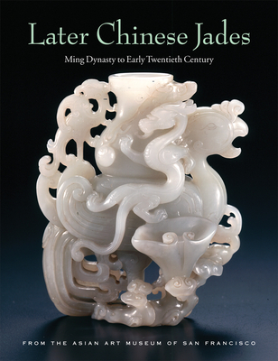Later Chinese Jades: Ming Dynasty to Early Twentieth Century - Bartholomew, Terese Tse, and Knight, Michael, and Li, He