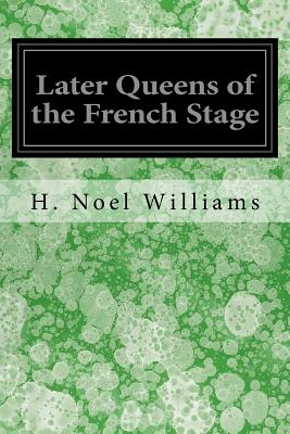 Later Queens of the French Stage - Williams, H Noel