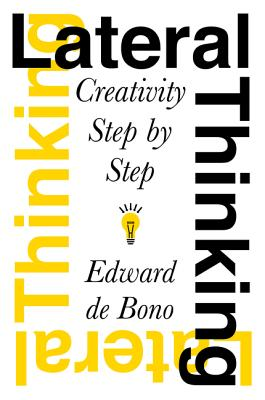 Lateral Thinking: Creativity Step by Step - de Bono, Edward