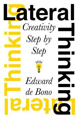 Lateral Thinking: Creativity Step by Step - de Bono, Edward