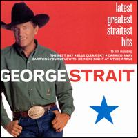 Latest Greatest Straitest Hits - George Strait