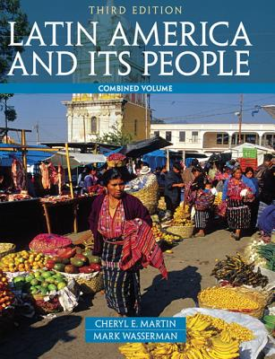 Latin America and Its People: Combined Volume - Martin, Cheryl English, and Wasserman, Mark