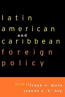 Latin American and Caribbean Foreign Policy - Mora, Frank O (Editor), and Hey, Jeanne A K (Editor)