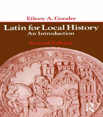 Latin for Local History: An Introduction - Gooder, Eileen A.