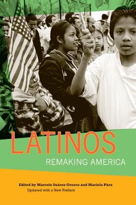 Latinos: Remaking America - Suarez-Orozco, Marcelo (Editor)