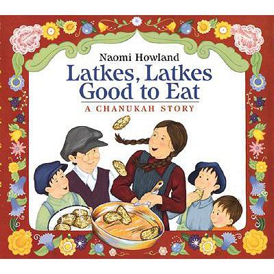 Latkes, Latkes, Good to Eat - Howland, Naomi (Illustrator)