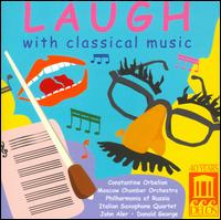 Laugh with Classical Music - Dmitry Khakhamov (violin); Donald George (tenor); Grant Gershon (piano); Italian Saxophone Quartet; John Aler (tenor);...