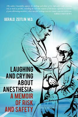 Laughing and Crying about Anesthesia: A Memoir of Risk and Safety - Zeitlin M D, Gerald