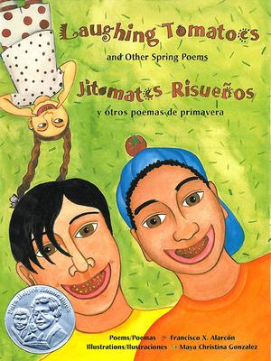 Laughing Tomatoes and Other Spring Poems: Jitomates Risuenos y Otros Poemas de Primavera - Alarcon, Francisco, and Gonzalez, Maya (Illustrator)