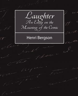 Laughter: An Essay on the Meaning of the Comic - Henri Bergson, Bergson