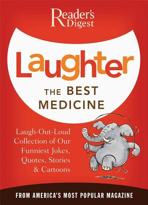 Laughter the Best Medicine: More Than 600 Jokes, Gags & Laugh Lines for All Occasions - Editors of Reader's Digest