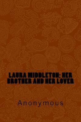 Laura Middleton; Her Brother and Her Lover - Anonymous